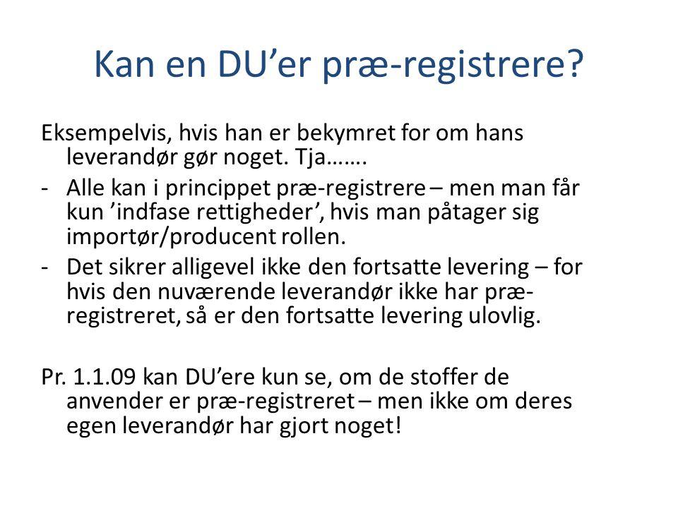 Kan en DU'er præ-registrere. Eksempelvis, hvis han er bekymret for om hans leverandør gør noget.