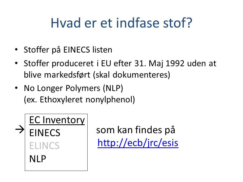 Hvad er et indfase stof. • Stoffer på EINECS listen • Stoffer produceret i EU efter 31.