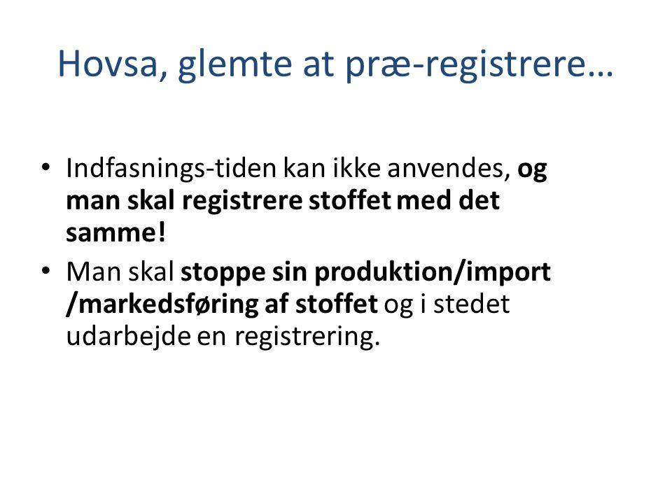Hovsa, glemte at præ-registrere… • Indfasnings-tiden kan ikke anvendes, og man skal registrere stoffet med det samme.