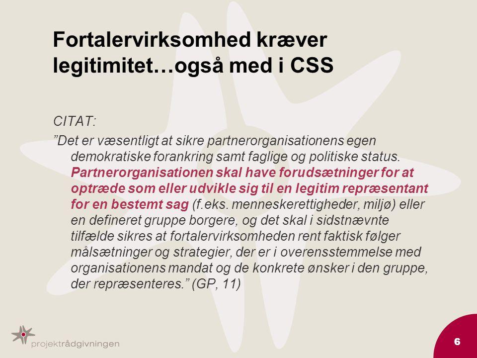 6 Fortalervirksomhed kræver legitimitet…også med i CSS CITAT: Det er væsentligt at sikre partnerorganisationens egen demokratiske forankring samt faglige og politiske status.
