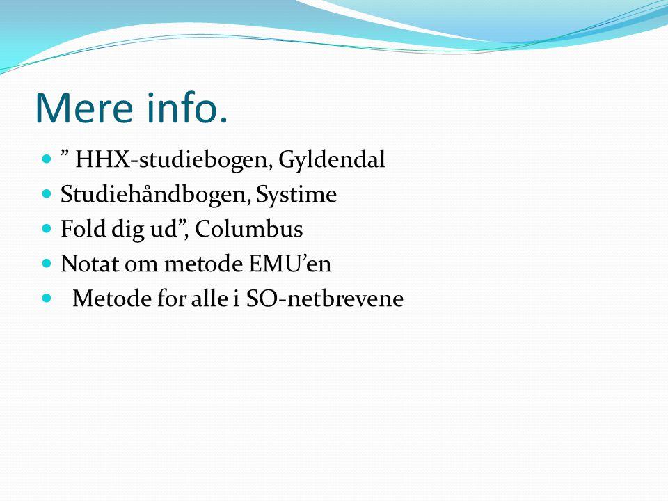 """Mere info.  """" HHX-studiebogen, Gyldendal  Studiehåndbogen, Systime  Fold dig ud"""", Columbus  Notat om metode EMU'en  Metode for alle i SO-netbreve"""