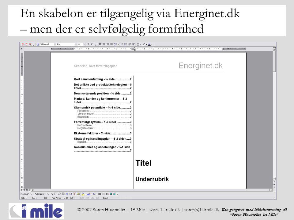 © 2007 Søren Houmøller | 1 st Mile | www.1stmile.dk | soren@1stmile.dk Kan gengives med kildehenvisning til Søren Houmøller 1st Mile En skabelon er tilgængelig via Energinet.dk – men der er selvfølgelig formfrihed
