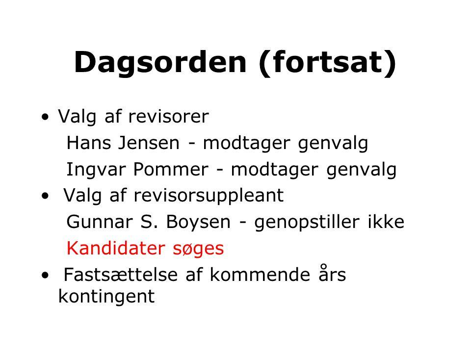 Dagsorden (fortsat) •Valg af revisorer Hans Jensen - modtager genvalg Ingvar Pommer - modtager genvalg • Valg af revisorsuppleant Gunnar S.