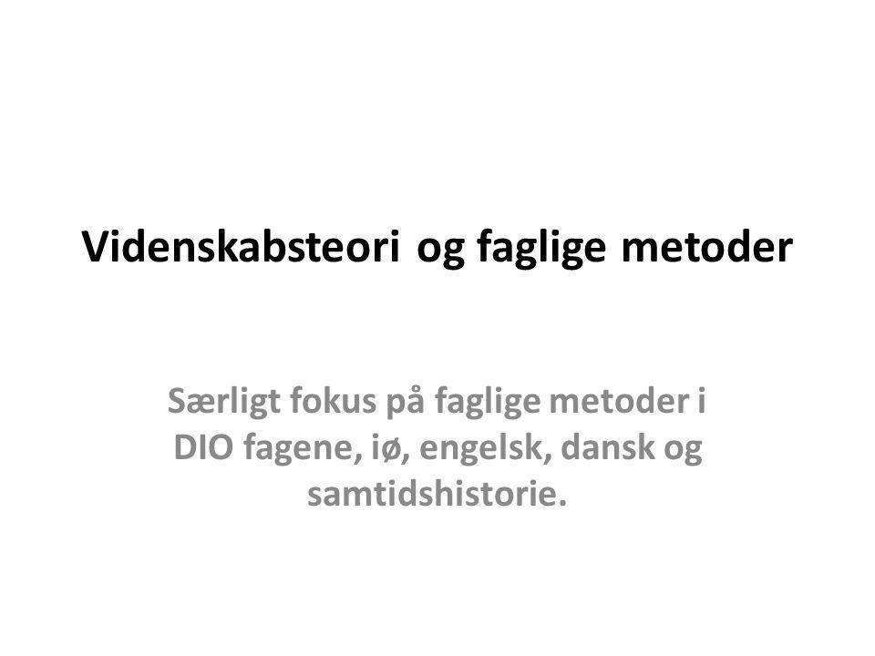 Videnskabsteori og faglige metoder Særligt fokus på faglige metoder i DIO fagene, iø, engelsk, dansk og samtidshistorie.