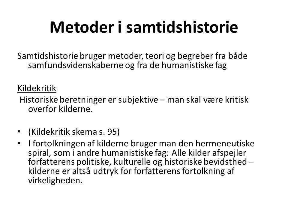 Metoder i samtidshistorie Samtidshistorie bruger metoder, teori og begreber fra både samfundsvidenskaberne og fra de humanistiske fag Kildekritik Historiske beretninger er subjektive – man skal være kritisk overfor kilderne.