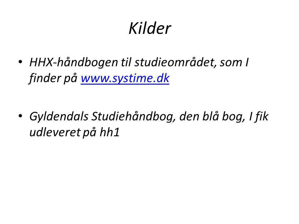 Kilder • HHX-håndbogen til studieområdet, som I finder på www.systime.dkwww.systime.dk • Gyldendals Studiehåndbog, den blå bog, I fik udleveret på hh1