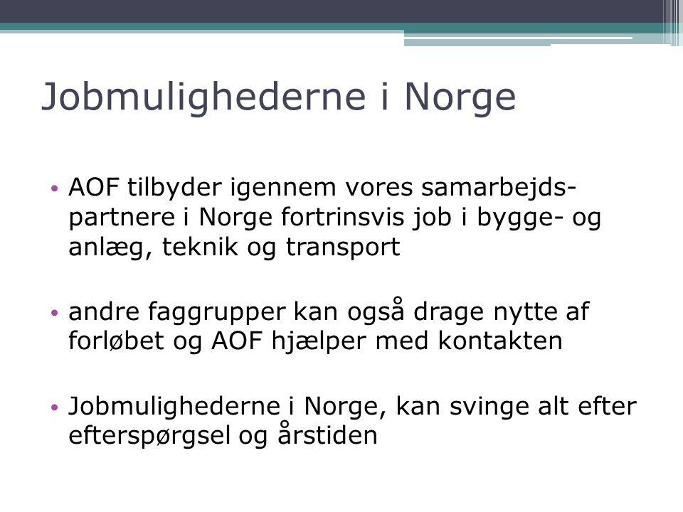 Jobmulighederne i Norge • AOF tilbyder igennem vores samarbejds- partnere i Norge fortrinsvis job i bygge- og anlæg, teknik og transport • andre faggrupper kan også drage nytte af forløbet og AOF hjælper med kontakten • Jobmulighederne i Norge, kan svinge alt efter efterspørgsel og årstiden