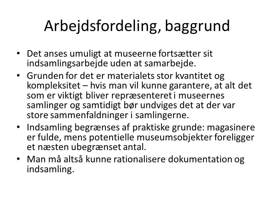 Arbejdsfordeling, baggrund • Det anses umuligt at museerne fortsætter sit indsamlingsarbejde uden at samarbejde.