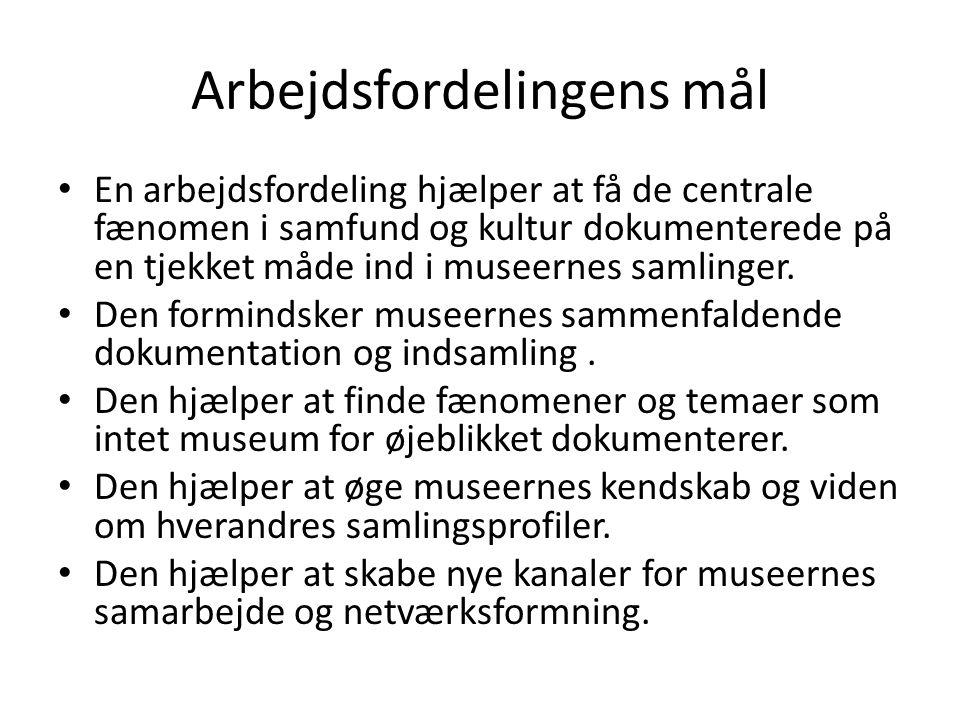 Arbejdsfordelingens mål • En arbejdsfordeling hjælper at få de centrale fænomen i samfund og kultur dokumenterede på en tjekket måde ind i museernes samlinger.