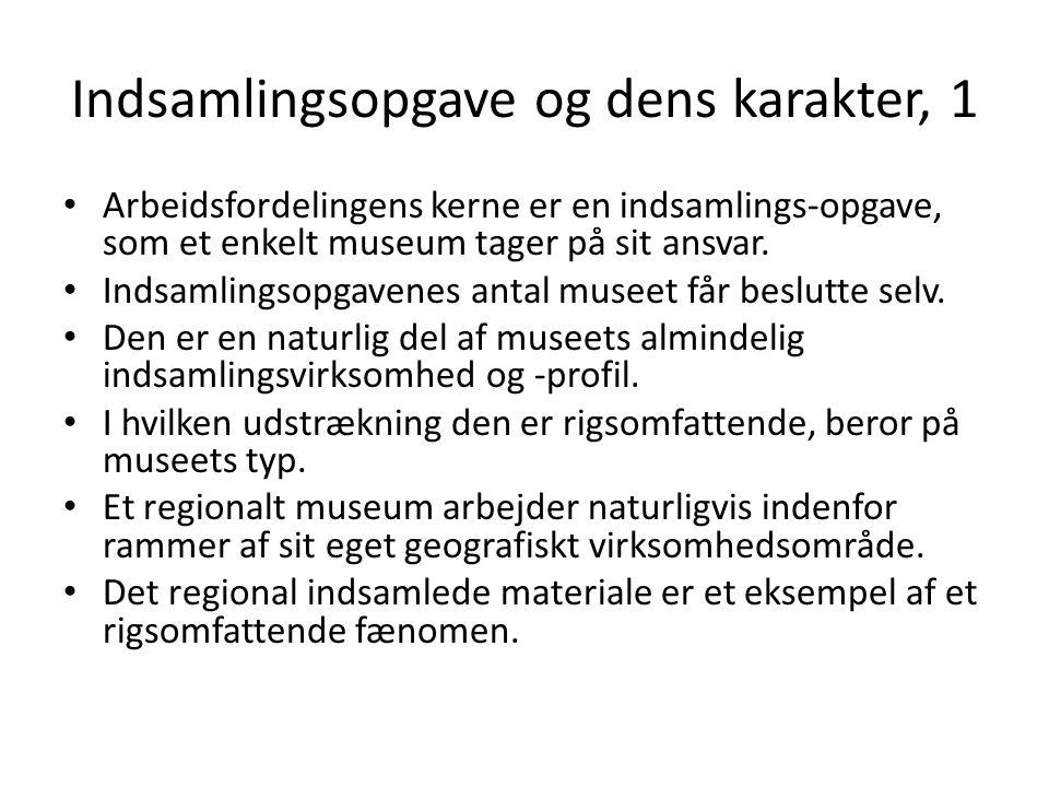 Indsamlingsopgave og dens karakter, 1 • Arbeidsfordelingens kerne er en indsamlings-opgave, som et enkelt museum tager på sit ansvar.
