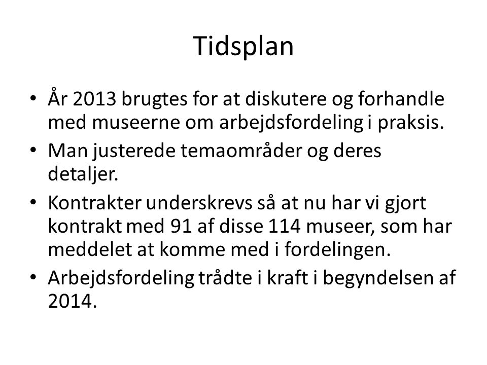 Tidsplan • År 2013 brugtes for at diskutere og forhandle med museerne om arbejdsfordeling i praksis.