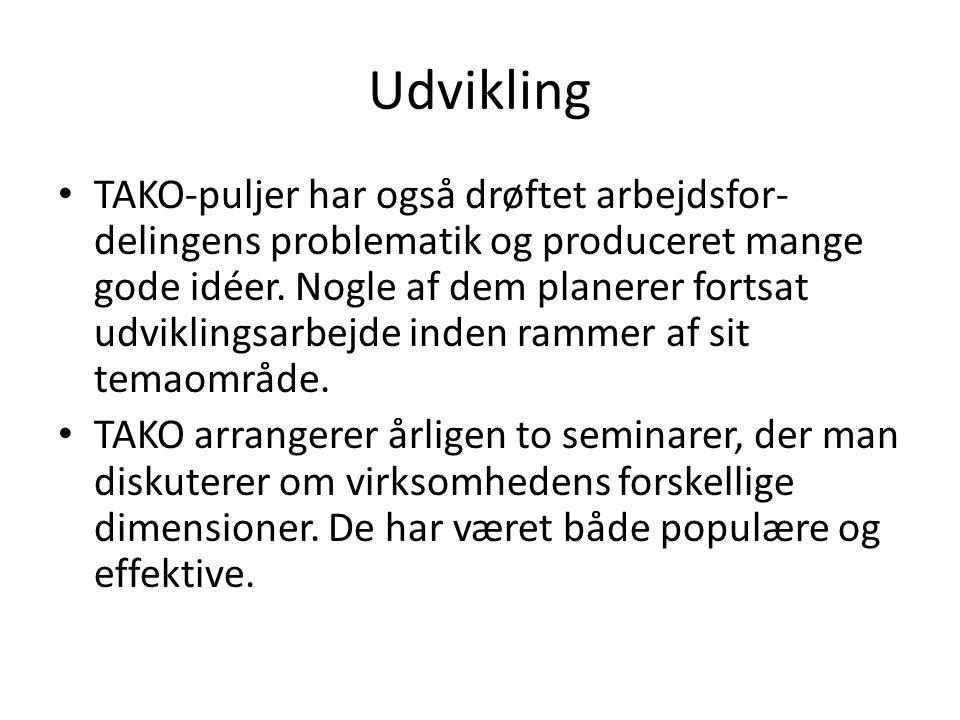 Udvikling • TAKO-puljer har også drøftet arbejdsfor- delingens problematik og produceret mange gode idéer.