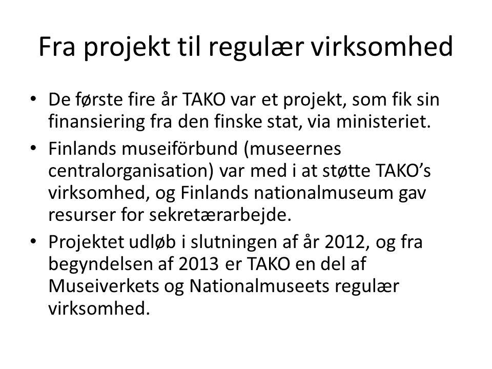 Fra projekt til regulær virksomhed • De første fire år TAKO var et projekt, som fik sin finansiering fra den finske stat, via ministeriet.