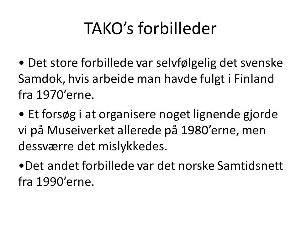 TAKO's forbilleder • Det store forbillede var selvfølgelig det svenske Samdok, hvis arbeide man havde fulgt i Finland fra 1970'erne.
