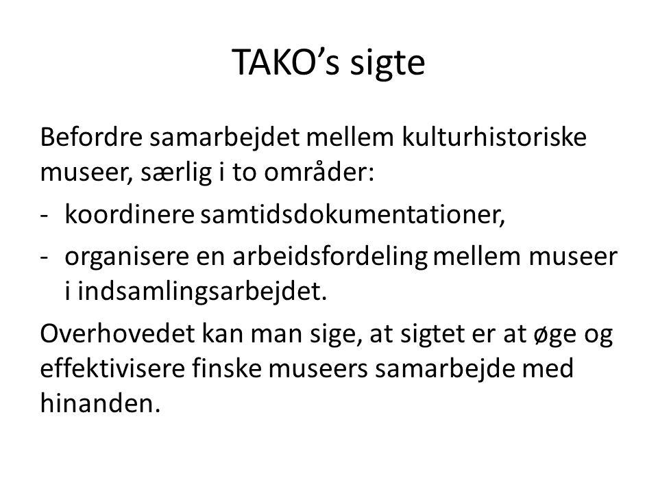 TAKO's sigte Befordre samarbejdet mellem kulturhistoriske museer, særlig i to områder: -koordinere samtidsdokumentationer, -organisere en arbeidsfordeling mellem museer i indsamlingsarbejdet.