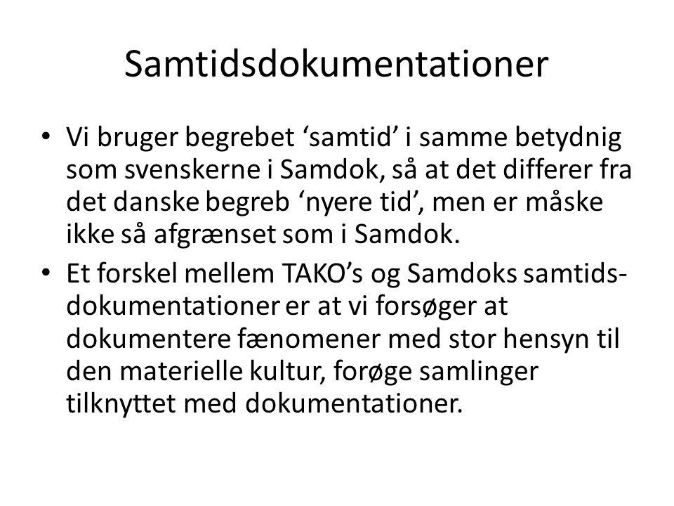 Samtidsdokumentationer • Vi bruger begrebet 'samtid' i samme betydnig som svenskerne i Samdok, så at det differer fra det danske begreb 'nyere tid', men er måske ikke så afgrænset som i Samdok.