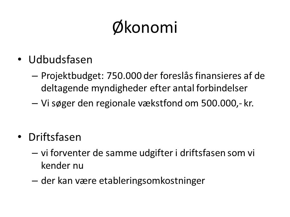 Økonomi • Udbudsfasen – Projektbudget: 750.000 der foreslås finansieres af de deltagende myndigheder efter antal forbindelser – Vi søger den regionale vækstfond om 500.000,- kr.