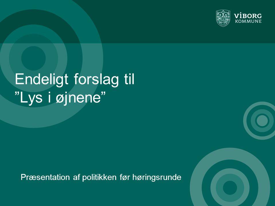 Endeligt forslag til Lys i øjnene Præsentation af politikken før høringsrunde