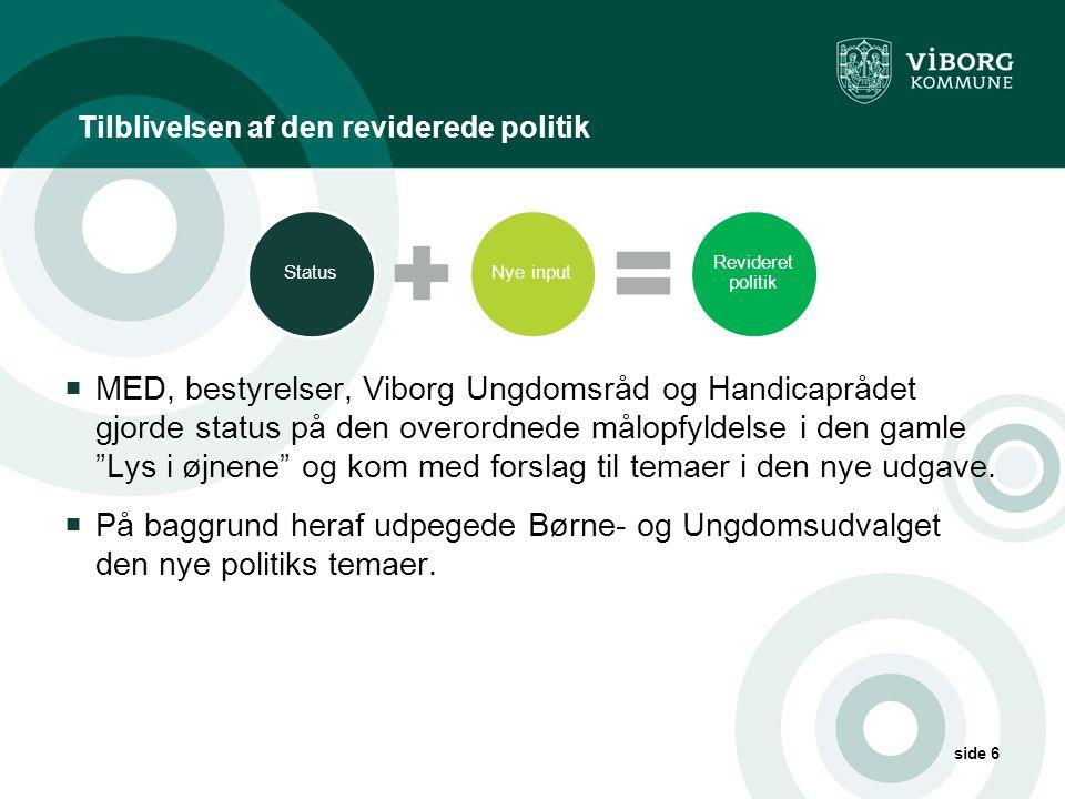 Tilblivelsen af den reviderede politik side 6  MED, bestyrelser, Viborg Ungdomsråd og Handicaprådet gjorde status på den overordnede målopfyldelse i den gamle Lys i øjnene og kom med forslag til temaer i den nye udgave.