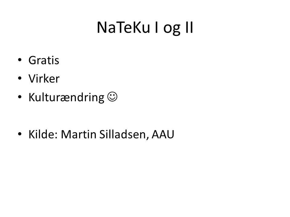 NaTeKu I og II • Gratis • Virker • Kulturændring  • Kilde: Martin Silladsen, AAU