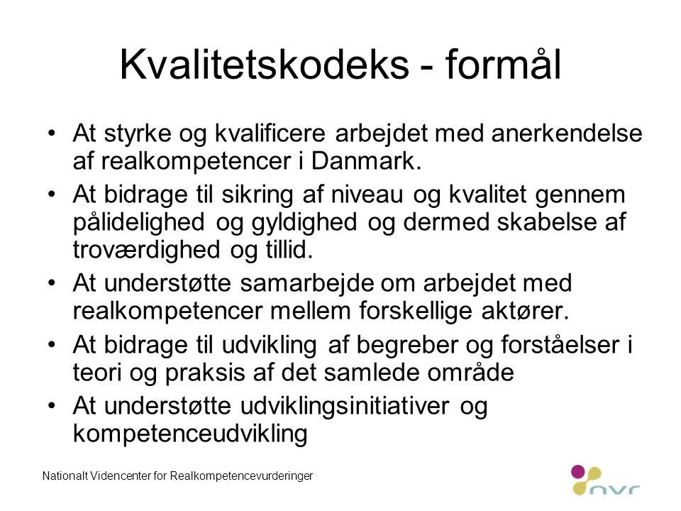 Kvalitetskodeks - formål •At styrke og kvalificere arbejdet med anerkendelse af realkompetencer i Danmark.