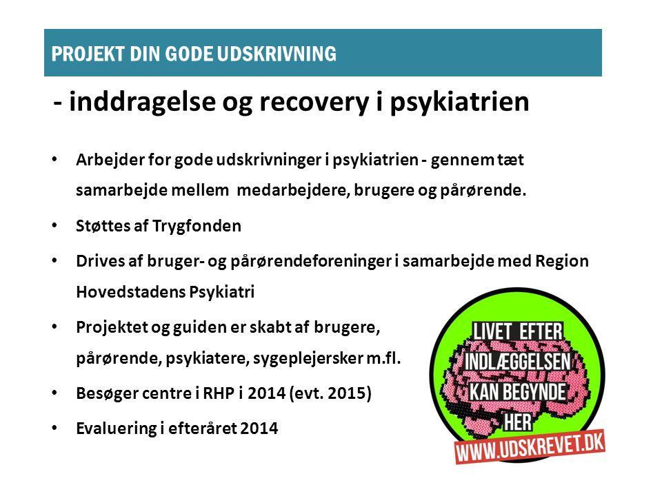 PROJEKT DIN GODE UDSKRIVNING - inddragelse og recovery i psykiatrien • Arbejder for gode udskrivninger i psykiatrien - gennem tæt samarbejde mellem medarbejdere, brugere og pårørende.