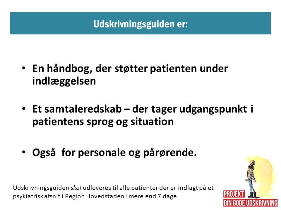 Udskrivningsguiden er: • En håndbog, der støtter patienten under indlæggelsen • Et samtaleredskab – der tager udgangspunkt i patientens sprog og situation • Også for personale og pårørende.