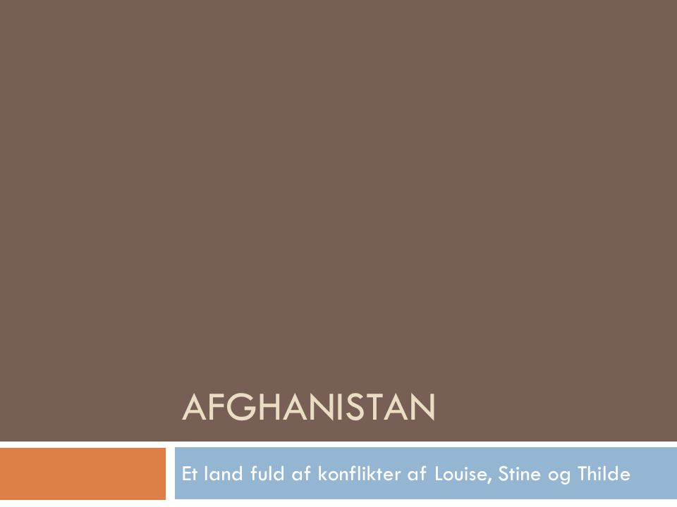 AFGHANISTAN Et land fuld af konflikter af Louise, Stine og Thilde