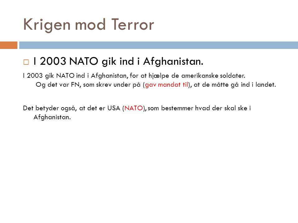 Krigen mod Terror  I 2003 NATO gik ind i Afghanistan.
