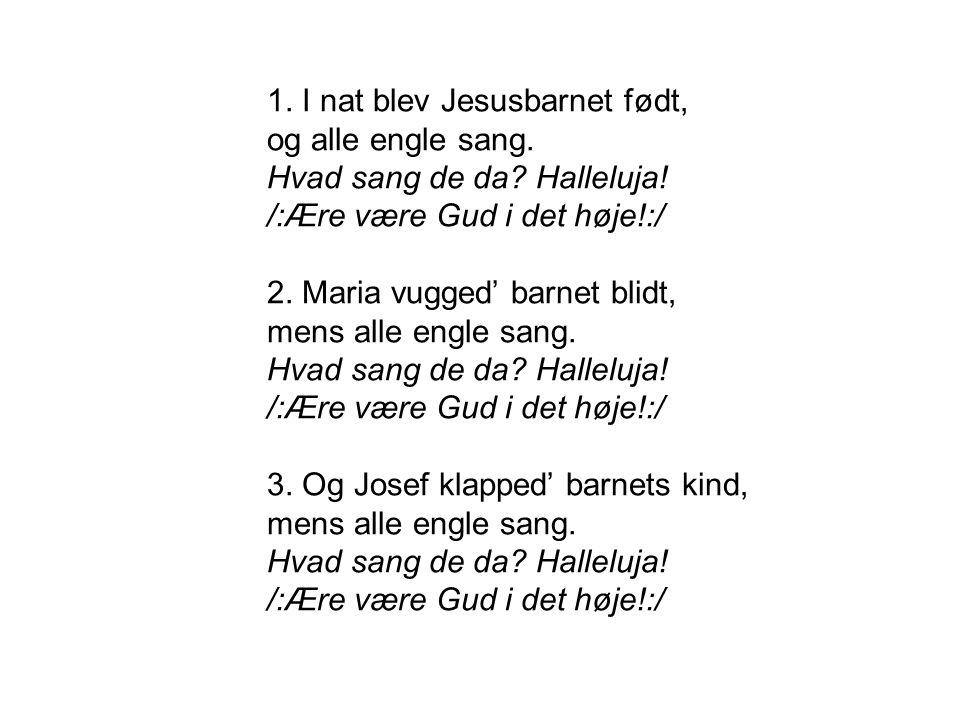 1.I nat blev Jesusbarnet født, og alle engle sang.