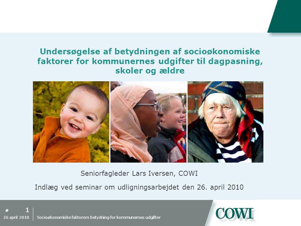 # Undersøgelse af betydningen af socioøkonomiske faktorer for kommunernes udgifter til dagpasning, skoler og ældre Seniorfagleder Lars Iversen, COWI Indlæg ved seminar om udligningsarbejdet den 26.