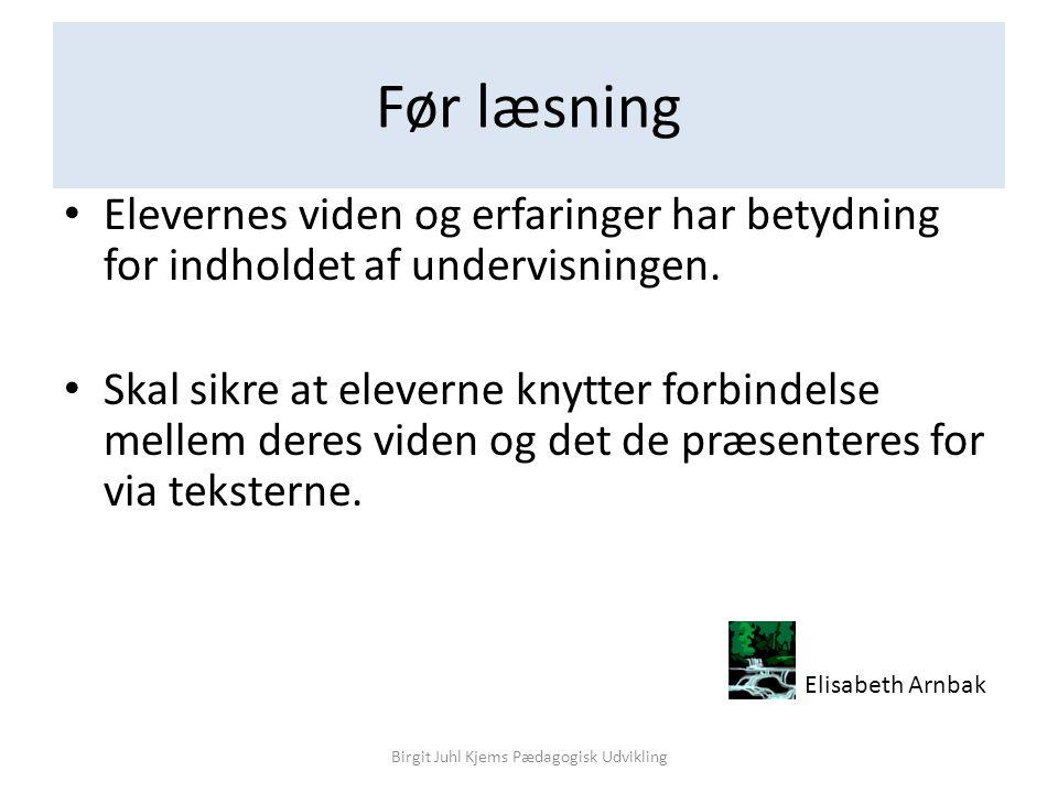 Før læsning Birgit Juhl Kjems Pædagogisk Udvikling • Elevernes viden og erfaringer har betydning for indholdet af undervisningen.