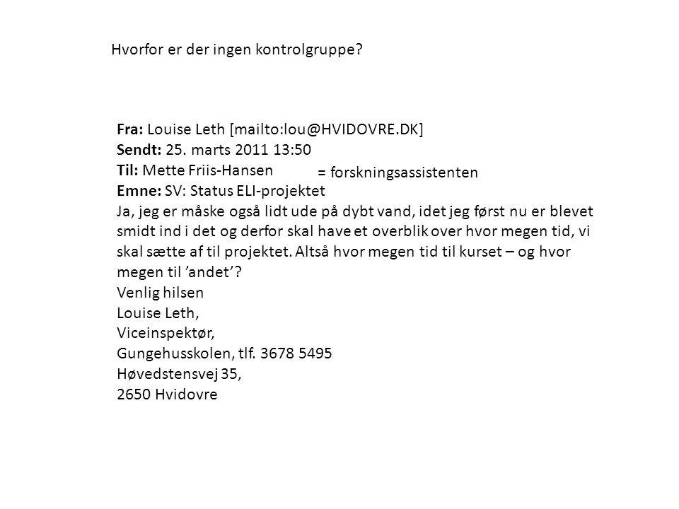 Hvorfor er der ingen kontrolgruppe. Fra: Louise Leth [mailto:lou@HVIDOVRE.DK] Sendt: 25.