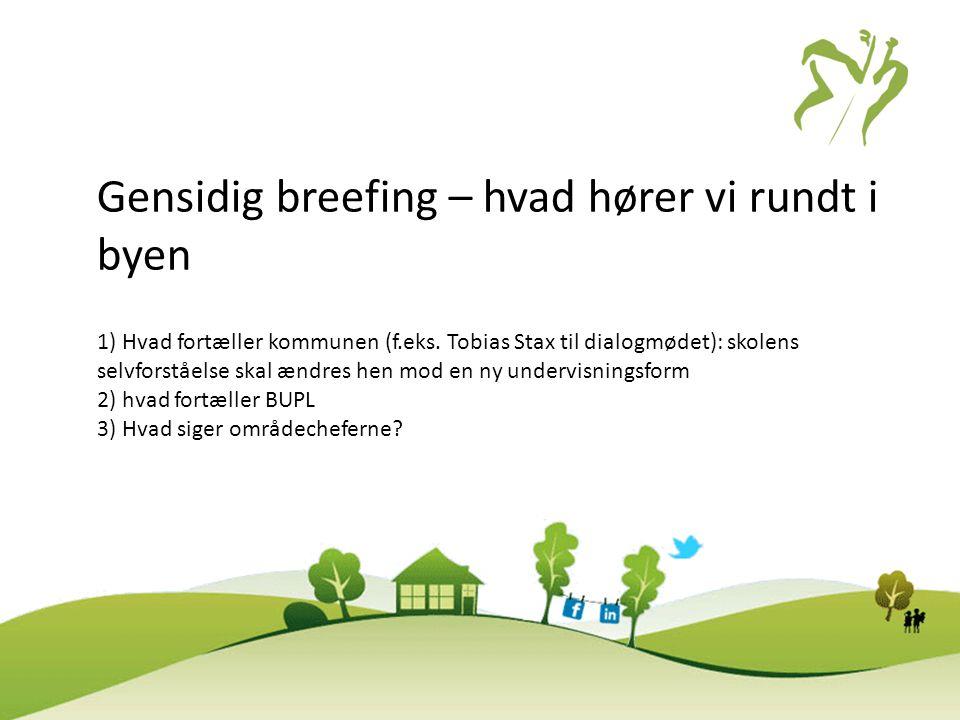 Gensidig breefing – hvad hører vi rundt i byen 1) Hvad fortæller kommunen (f.eks.