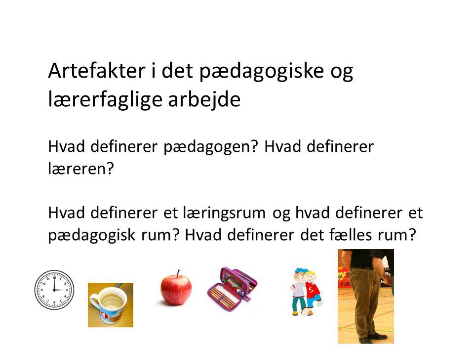Artefakter i det pædagogiske og lærerfaglige arbejde Hvad definerer pædagogen.