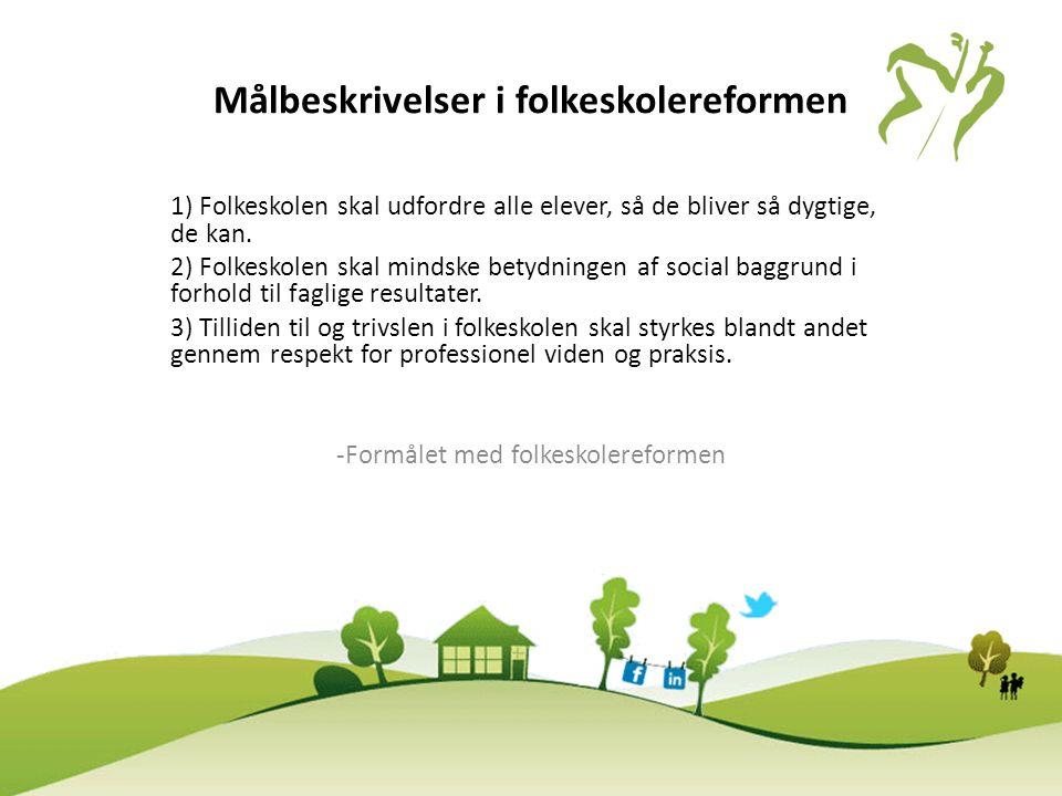 Målbeskrivelser i folkeskolereformen 1) Folkeskolen skal udfordre alle elever, så de bliver så dygtige, de kan.