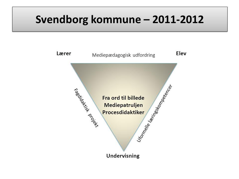 Svendborg kommune – 2011-2012 LærerElev Mediepædagogisk udfordring Undervisning Fra ord til billede Mediepatruljen Procesdidaktiker Fagdidaktisk projekt Uformelle læringskompetencer