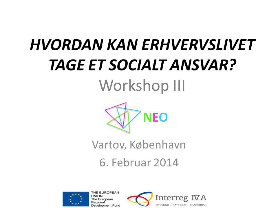 HVORDAN KAN ERHVERVSLIVET TAGE ET SOCIALT ANSVAR Workshop III Vartov, København 6. Februar 2014