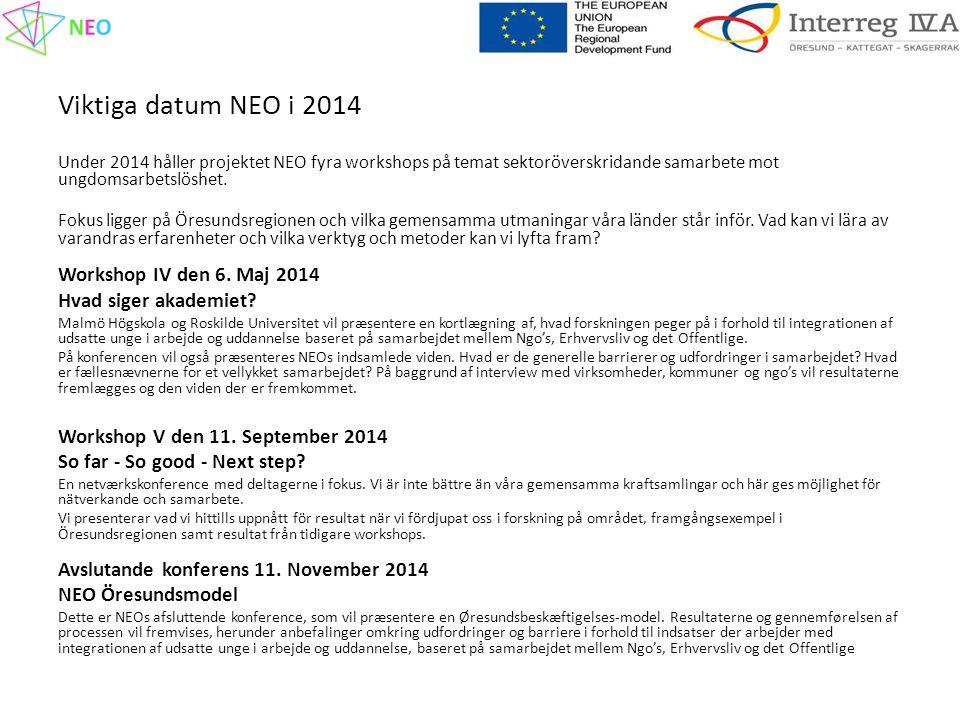 Viktiga datum NEO i 2014 Under 2014 håller projektet NEO fyra workshops på temat sektoröverskridande samarbete mot ungdomsarbetslöshet.