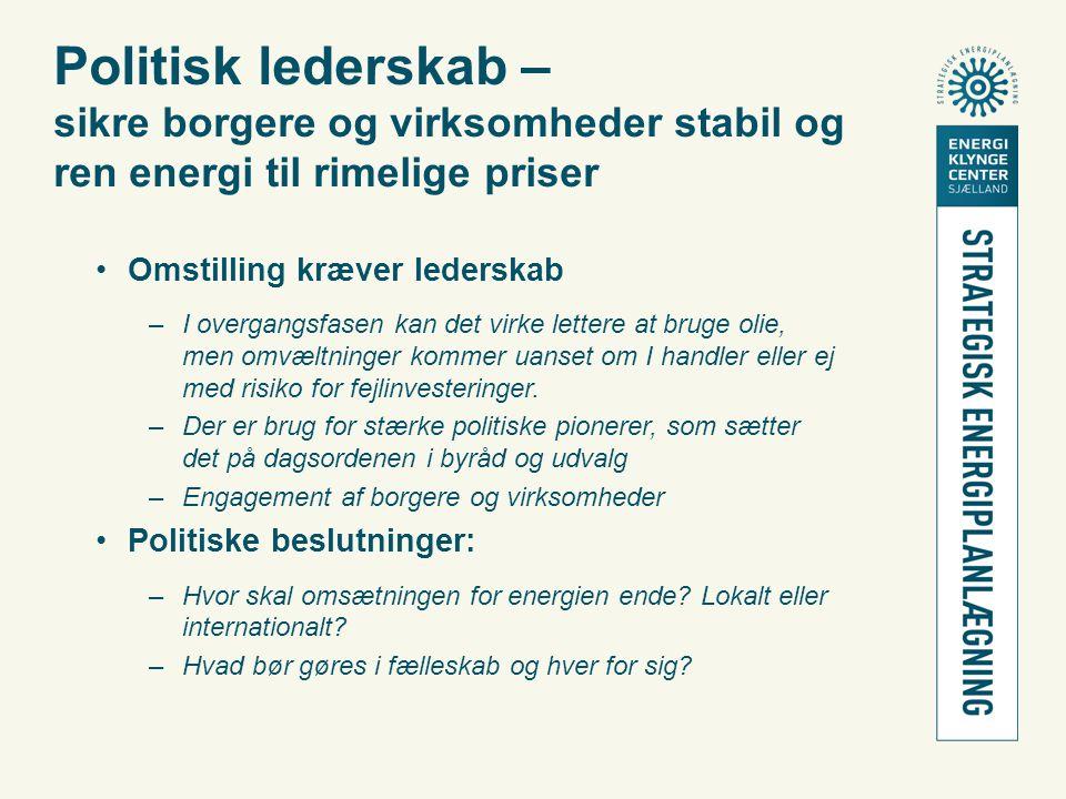 Politisk lederskab – sikre borgere og virksomheder stabil og ren energi til rimelige priser •Omstilling kræver lederskab –I overgangsfasen kan det virke lettere at bruge olie, men omvæltninger kommer uanset om I handler eller ej med risiko for fejlinvesteringer.