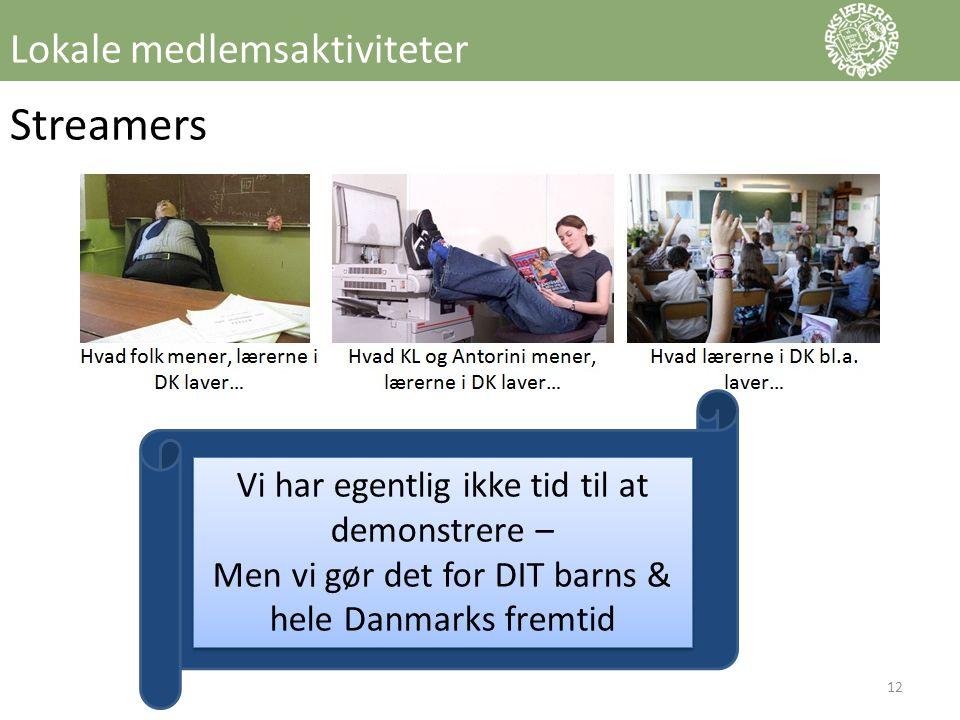 Streamers Vi har egentlig ikke tid til at demonstrere – Men vi gør det for DIT barns & hele Danmarks fremtid Vi har egentlig ikke tid til at demonstrere – Men vi gør det for DIT barns & hele Danmarks fremtid Lokale medlemsaktiviteter 12