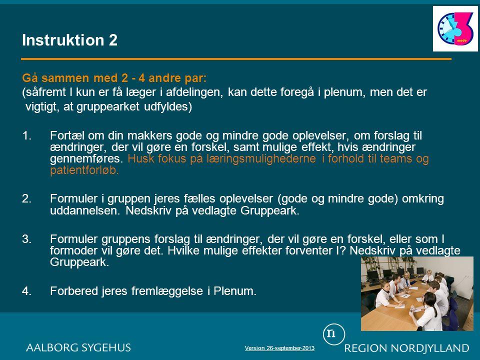 Instruktion 2 Gå sammen med 2 - 4 andre par: (såfremt I kun er få læger i afdelingen, kan dette foregå i plenum, men det er vigtigt, at gruppearket udfyldes) 1.Fortæl om din makkers gode og mindre gode oplevelser, om forslag til ændringer, der vil gøre en forskel, samt mulige effekt, hvis ændringer gennemføres.