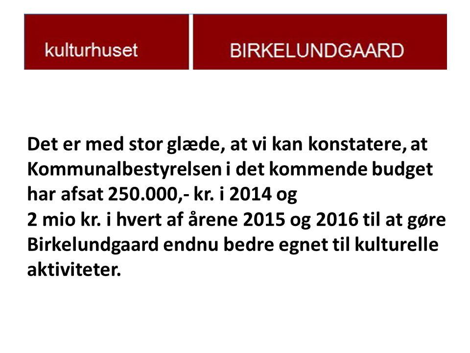 Det er med stor glæde, at vi kan konstatere, at Kommunalbestyrelsen i det kommende budget har afsat 250.000,- kr.