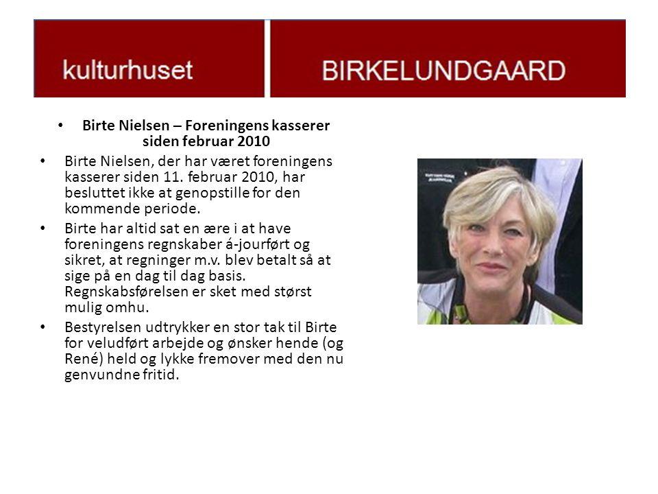 • Birte Nielsen – Foreningens kasserer siden februar 2010 • Birte Nielsen, der har været foreningens kasserer siden 11.
