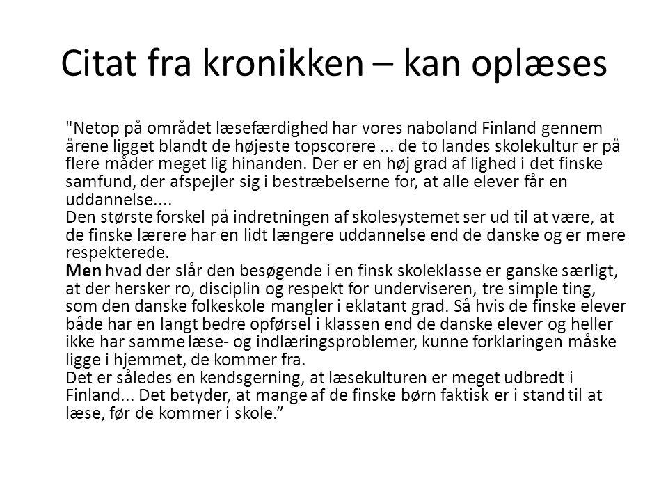 Citat fra kronikken – kan oplæses Netop på området læsefærdighed har vores naboland Finland gennem årene ligget blandt de højeste topscorere...