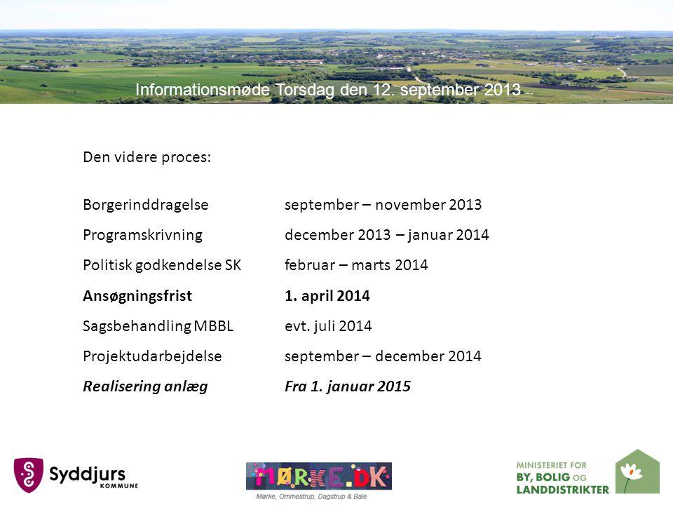 Den videre proces: Borgerinddragelseseptember – november 2013 Programskrivningdecember 2013 – januar 2014 Politisk godkendelse SKfebruar – marts 2014 Ansøgningsfrist1.