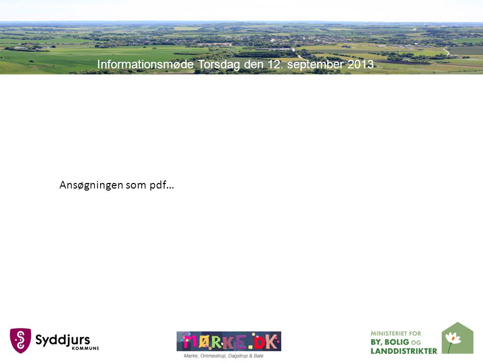 Ansøgningen som pdf… Informationsmøde Torsdag den 12. september 2013