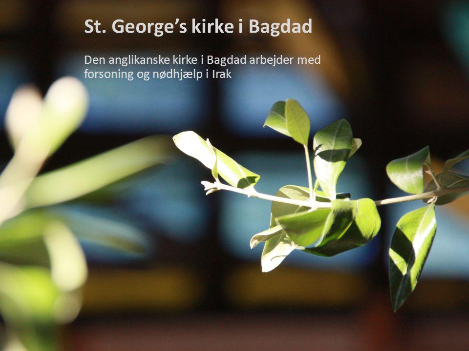 St.George's kirke i Bagdad Den anglikanske kirke i Bagdad arbejder med forsoning og nødhjælp i Irak