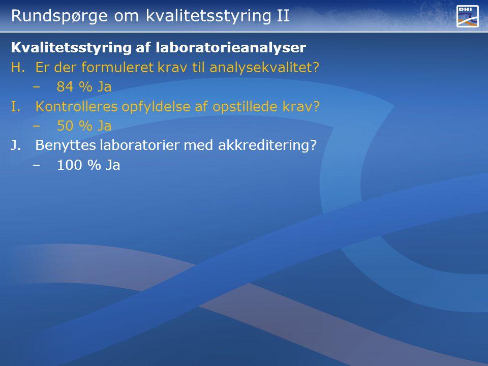 Rundspørge om kvalitetsstyring II Kvalitetsstyring af laboratorieanalyser H.Er der formuleret krav til analysekvalitet.