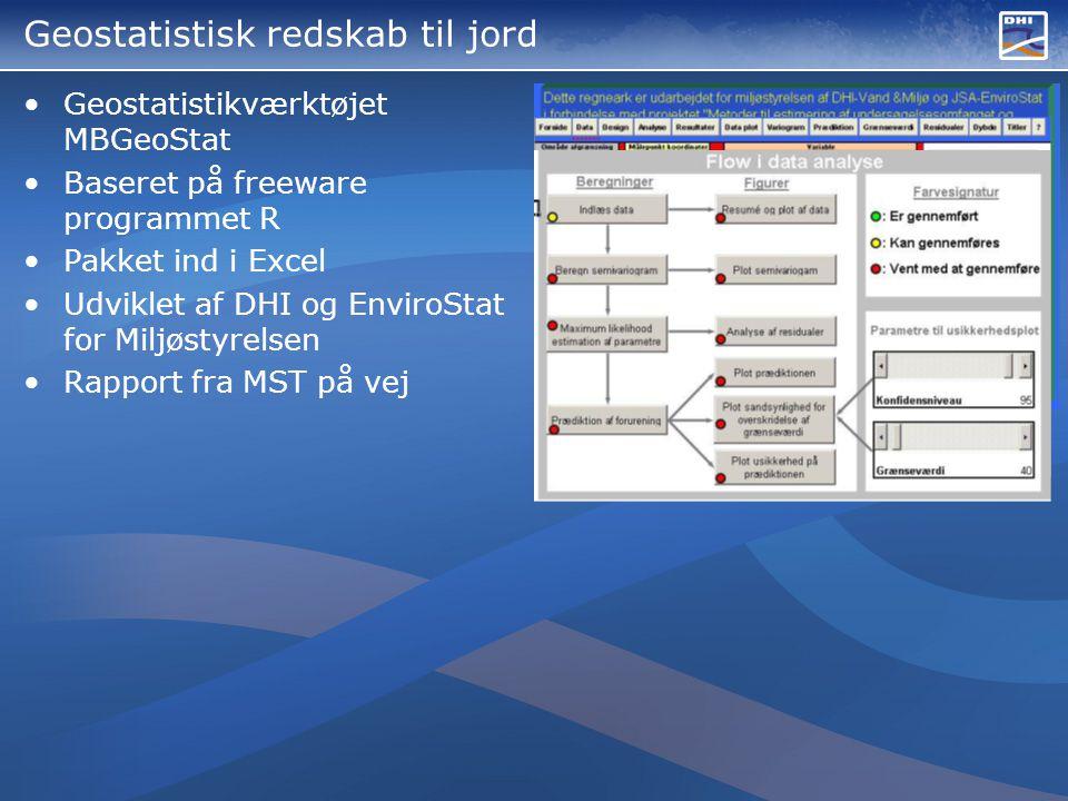 Geostatistisk redskab til jord •Geostatistikværktøjet MBGeoStat •Baseret på freeware programmet R •Pakket ind i Excel •Udviklet af DHI og EnviroStat for Miljøstyrelsen •Rapport fra MST på vej